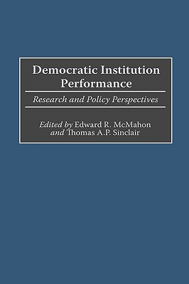 Democratic Institution Performance: Research and Policy Perspectives - McMahon, Edward R (Editor), and Sinclair, Thomas (Editor)