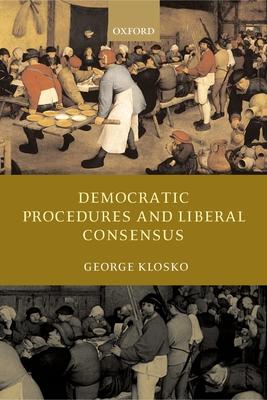 Democratic Procedures and Liberal Consensus - Klosko, George