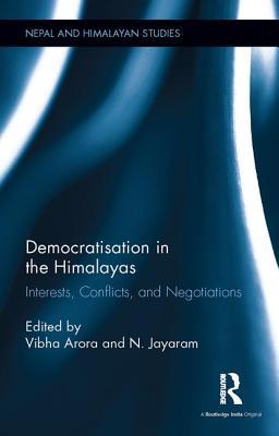 Democratisation in the Himalayas: Interests, Conflicts, and Negotiations - Arora, Vibha (Editor), and Jayaram, N. (Editor)