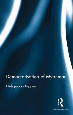 Democratisation of Myanmar - Kipgen, Nehginpao