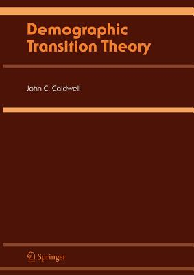 Demographic Transition Theory - Caldwell, John C., and Caldwell, B.K., and Caldwell, P.