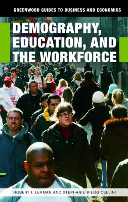 Demography, Education, and the Workforce - Lerman, Robert I, and Cellini, Stephanie Riegg