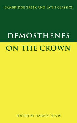 Demosthenes: On the Crown - Yunis, Harvey (Editor), and Demosthenes, Demosthenes, and Easterling, P E (Editor)