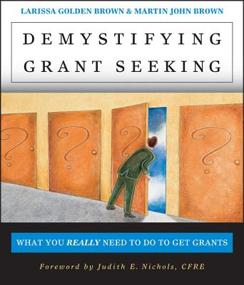 Demystifying Grantseeking: What You Really Need to Get Grants - Brown, Larissa Golden