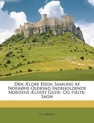Den Aeldre Edda: Samling AF Norrone Oldkvad Indeholdende Nordens Aeldste Gude- Og Helte-Sagn - Munch, P A