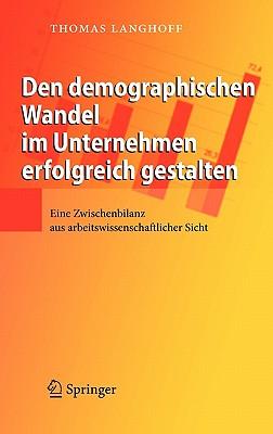 Den Demographischen Wandel Im Unternehmen Erfolgreich Gestalten: Eine Zwischenbilanz Aus Arbeitswissenschaftlicher Sicht - Langhoff, Thomas
