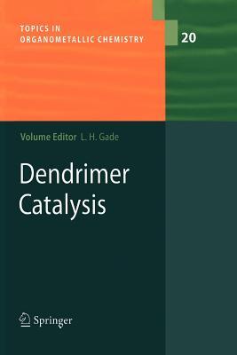 Dendrimer Catalysis - Gade, Lutz H. (Editor)