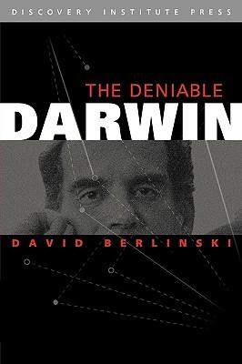 Deniable Darwin & Other Essays - Berlinski, David, PH.D., and Klinghoffer, David (Editor)