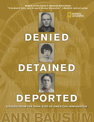 Denied, Detained, Deported: Stories from the Dark Side of American Immigration - Bausum, Ann, and Nye, Naomi Shihab (Foreword by)