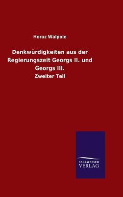 Denkwurdigkeiten Aus Der Regierungszeit Georgs II. Und Georgs III. - Walpole, Horaz