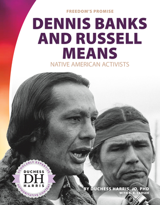 Dennis Banks and Russell Means: Native American Activists - Harris, Duchess, and Carser, A R