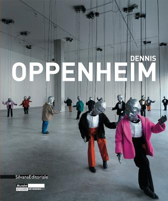 Dennis Oppenheim - Oppenheim, Dennis, and Hegyi, Lorand (Editor)