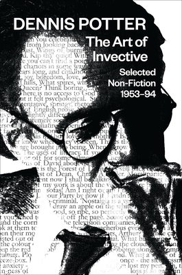 Dennis Potter: The Art of Invective: Selected Non-Fiction: 1953-94 - Potter, Dennis, and Greaves, Ian (Editor), and Rolinson, David (Editor)