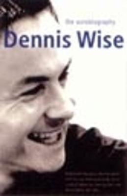 Dennis Wise: The Autobiography - Wise, Dennis