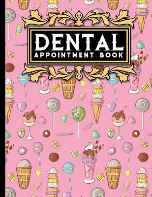 Dental Appointment Book: 6 Columns Appointment Booking, Appointment Reminders, Daily Appointment Planner, Cute Ice Cream & Lollipop Cover - Publishing, Moito