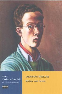 Denton Welch: Writer and Artist - Methuen-Campbell, James, and Bennett, Alan (Foreword by)