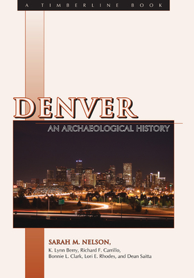 Denver: An Archaeological History - Nelson, Sarah M, and Berry, K Lynn, and Carrillo, Richard F