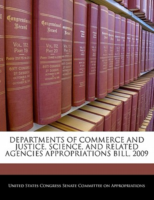 Departments of Commerce and Justice, Science, and Related Agencies Appropriations Bill, 2009 - United States Congress Senate Committee (Creator)