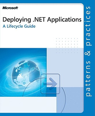Deploying .Net Applications: A Lifecycle Guide - Microsoft Corporation (Creator)