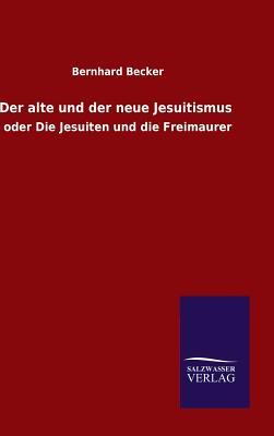 Der Alte Und Der Neue Jesuitismus - Becker, Bernhard