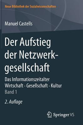 Der Aufstieg Der Netzwerkgesellschaft: Das Informationszeitalter. Wirtschaft. Gesellschaft. Kultur. Band 1 - Castells, Manuel