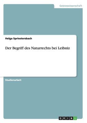 Der Begriff Des Naturrechts Bei Leibniz - Spriestersbach, Helga