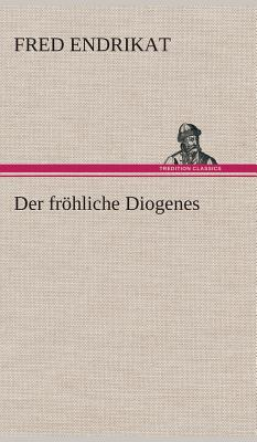 Der Frohliche Diogenes - Endrikat, Fred