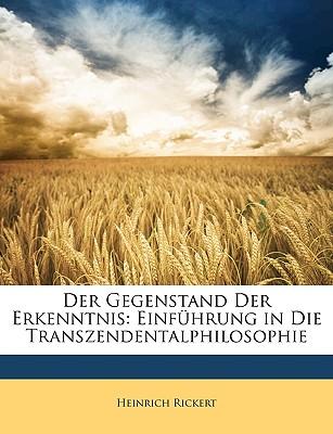 Der Gegenstand Der Erkenntnis: Einfuhrung in Die Transzendentalphilosophie - Rickert, Heinrich