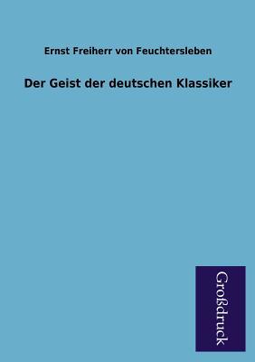 Der Geist Der Deutschen Klassiker - Feuchtersleben, Ernst Von