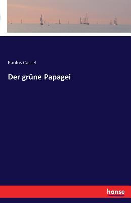 Der Grune Papagei - Cassel, Paulus