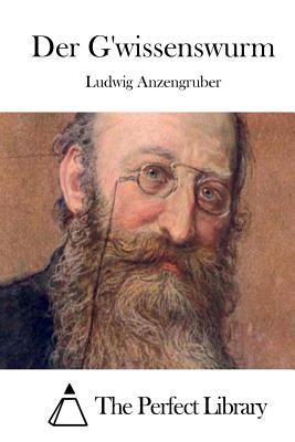 Der Gwissenswurm - Anzengruber, Ludwig
