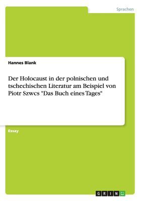Der Holocaust in Der Polnischen Und Tschechischen Literatur Am Beispiel Von Piotr Szwcs Das Buch Eines Tages - Blank, Hannes