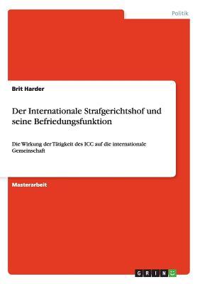 Der Internationale Strafgerichtshof Und Seine Befriedungsfunktion - Harder, Brit