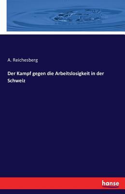 Der Kampf Gegen Die Arbeitslosigkeit in Der Schweiz - Reichesberg, A