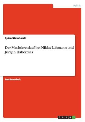 Der Machtkreislauf Bei Niklas Luhmann Und Jurgen Habermas - Steinhardt, Bjorn