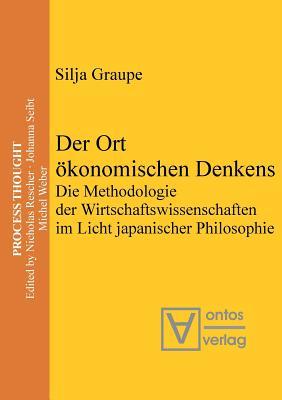Der Ort Okonomischen Denkens: Die Methodologie Der Wirtschaftswissenschaften Im Licht Japanischer Philosophie - Graupe, Silja