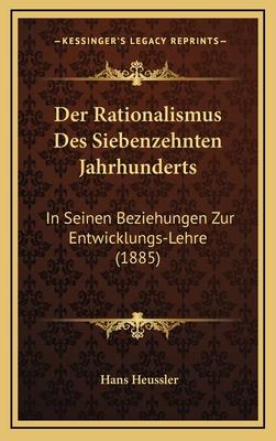 Der Rationalismus Des Siebenzehnten Jahrhunderts: In Seinen Beziehungen Zur Entwicklungs-Lehre (1885) - Heussler, Hans