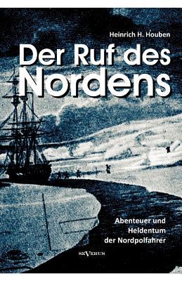 Der Ruf Des Nordens: Abenteuer Und Heldentum Der Nordpolfahrer Fridjof Nansen, John Franklin Und Anderen - Houben, Heinrich Hubert