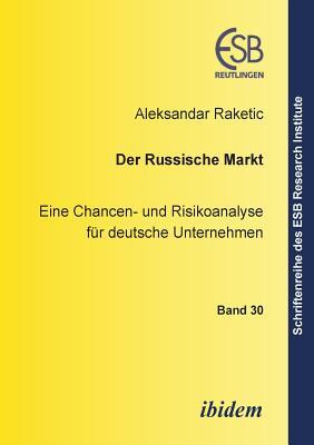 Der Russische Markt. Eine Chancen- Und Risikoanalyse F?r Deutsche Unternehmen - Raketic, Aleksandar, and Altmann, Jorn (Editor), and Schneck, Ottmar (Editor)