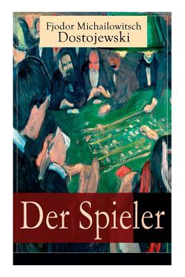 Der Spieler: Autobiografischer Roman: Ein Waghalsiges Spiel Mit Dem Leben - Dostojewski, Fjodor Michailowitsch, and Scholz, August (Translated by)