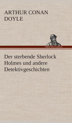 Der Sterbende Sherlock Holmes Und Andere Detektivgeschichten - Doyle, Arthur Conan, Sir