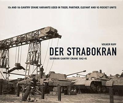 Der Strabokran: German Gantry Crane 1942-45 - Ruff, Volker