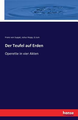 Der Teufel Auf Erden - Suppe, Franz Von, and Hopp, Julius, and Juin, G