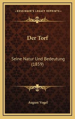 Der Torf: Seine Natur Und Bedeutung (1859) - Vogel, August