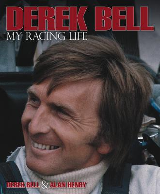 Derek Bell: My Racing Life - Bell, Derek, and Henry, Alan