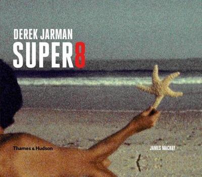 Derek Jarman Super 8 - Mackay, James (Editor)