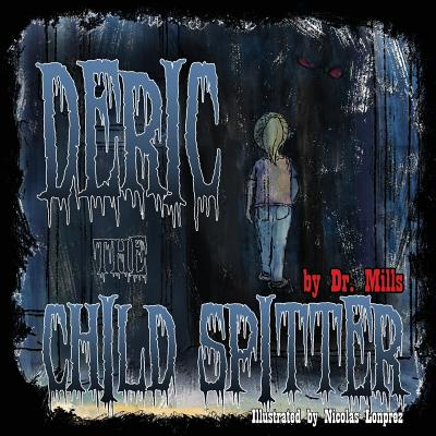 Deric the Child Spitter: Who Lives in the Dark - Mills, Dr Simon E