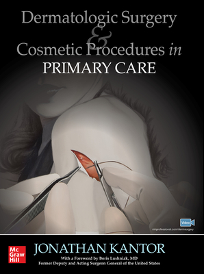 Dermatologic Surgery and Cosmetic Procedures in Primary Care Practice - Kantor, Jonathan