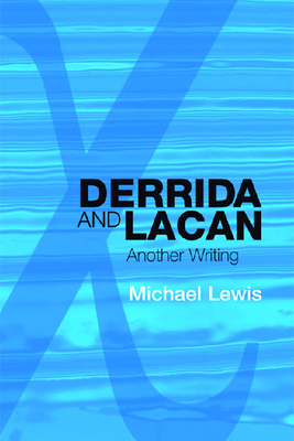 Derrida and Lacan: Another Writing - Lewis, Michael