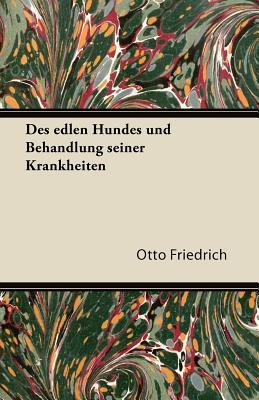 Des Edlen Hundes Und Behandlung Seiner Krankheiten - Friedrich, Otto